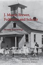 J. Mason Brewer Folklorist and Scholar