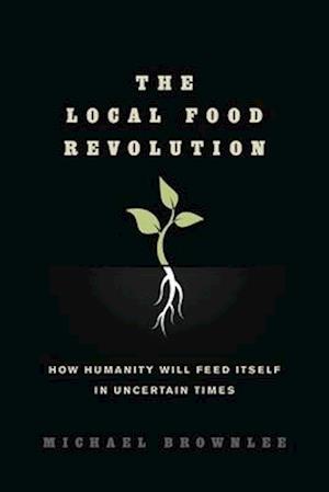 The Local Food Revolution af Michael Brownlee