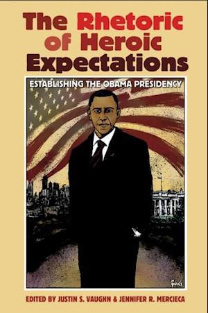 Rhetoric of Heroic Expectations af Jennifer R. Mercieca