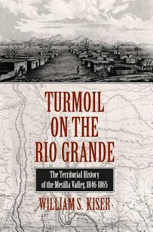 Turmoil on the Rio Grande af William S. Kiser