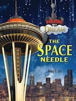 The Space Needle (Building on a Dream Kids as Architects and Engineers Set 6)