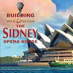 The Sydney Opera House (Building on a Dream Kids as Architects and Engineers Set 6)