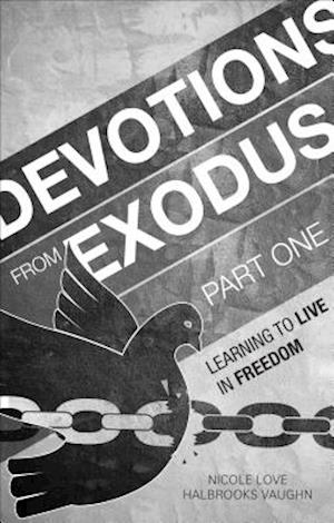 Devotions from Exodus, Part One af Nicole Love Halbrooks Vaughn