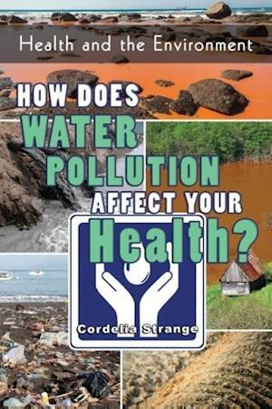 How Does Water Pollution Affect Your Health? af Cordelia Strange