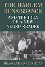 The Harlem Renaissance and the Idea of a New Negro Reader (Studies in Print Culture and the History of the Book)