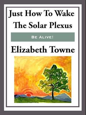 Just How to Wake the Solar Plexus af Elizabeth Towne