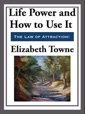 Life Power and How to Use It af Elizabeth Towne
