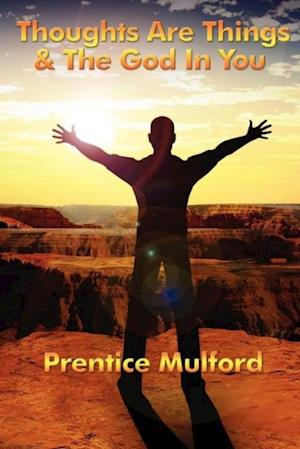 Thoughts are Things & God In You af Prentice Mulford