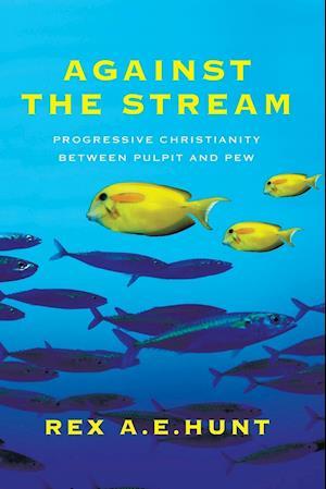 Against the Stream af Rex A. E. Hunt