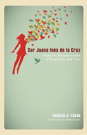 Sor Juana Ines de La Cruz af Rosemary Ruether, Theresa A. Yugar