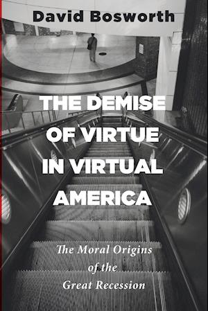 The Demise of Virtue in Virtual America af David Bosworth