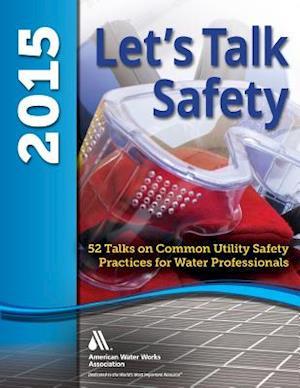 Let's Talk Safety 2015 af American Water Works Association