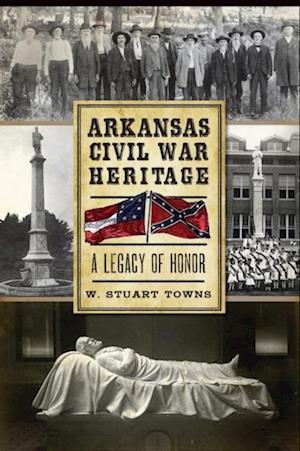 Arkansas Civil War Heritage af W. Stuart Towns