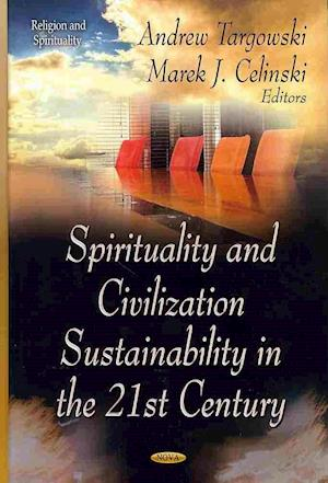 Spirituality and Civilization Sustainability in the 21st Century af Andrew Targowski