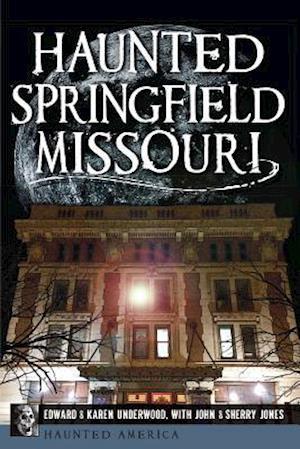 Haunted Springfield, Missouri af Edward L. Underwood