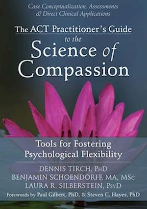 The ACT Practitioner's Guide to the Science of Compassion af Dennis Tirch