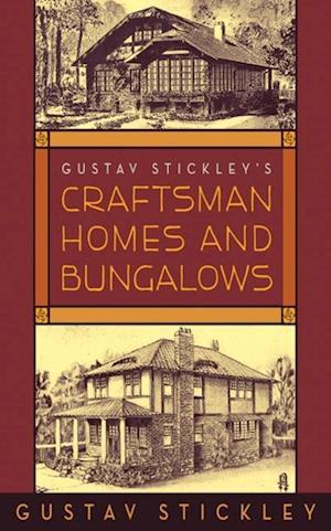 Gustav Stickley's Craftsman Homes and Bungalows af Gustav Stickley