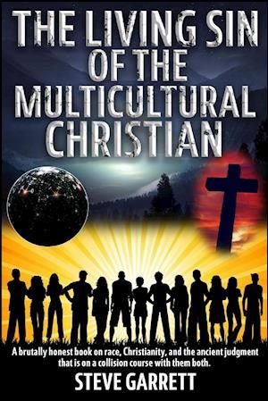 Bog, paperback The Living Sin of the Multicultural Christian af Steve Garrett