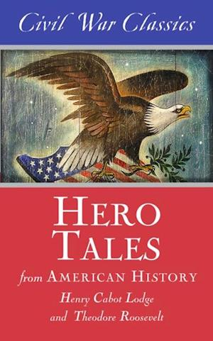 Hero Tales from American History (Civil War Classics) af Henry Cabot Lodge