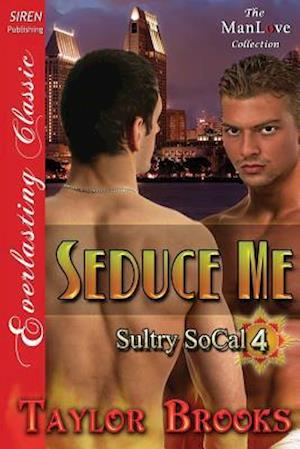 Seduce Me [Sultry Socal 4] (Siren Publishing Everlasting Classic Manlove) af Taylor Brooks