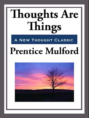 Thoughts are Things af Prentice Mulford