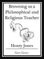 Browning as a Philosophical and Religious Teacher af Henry Jones