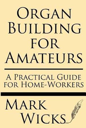 Organ Building for Amateurs af Mark Wicks