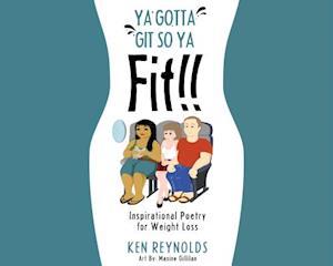 Ya Gotta Git So Ya Fit!! af Ken Reynolds