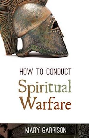 How to Conduct Spiritual Warfare af Mary Garrison