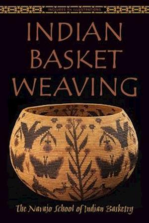 Indian Basket Weaving af Navajo School of Indian Basketry