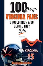100 Things Virginia Fans Should Know & Do Before They Die (100 Things...fans Should Know)