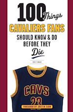100 Things Cavaliers Fans Should Know & Do Before They Die (100 Things...fans Should Know)