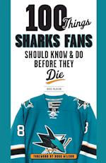 100 Things Sharks Fans Should Know & Do Before They Die (100 Things...fans Should Know)
