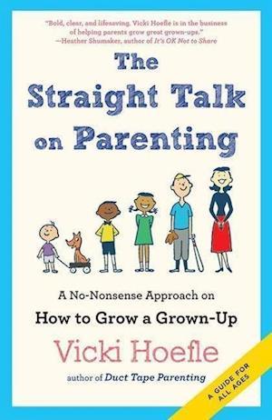 The Straight Talk on Parenting af Vicki Hoefle