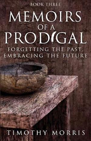 Memoirs of a Prodigal: Forgetting the Past, Embracing the Future af Timothy Morris