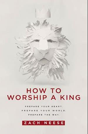 How to Worship a King af Zach Neese