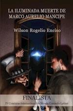 La Iluminada Muerte de Marco Aurelio Mancipe af Wilson Rogelio Enciso