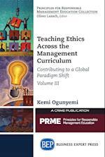 Teaching Ethics Across the Management Curriculum, Volume III