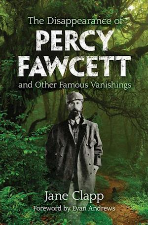 Bog, paperback The Disappearance of Percy Fawcett and Other Famous Vanishings af Jane Clapp, Evan Andrews