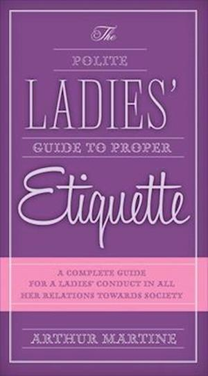 The Polite Ladies' Guide to Proper Etiquette af Arthur Martine
