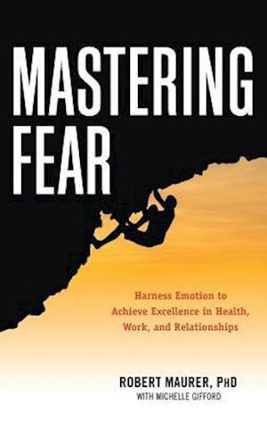 Mastering Fear af Robert Maurer