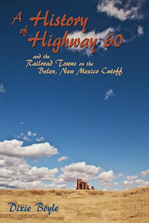 A History of Highway 60, a Look Back at New Mexico af Dixie Boyle