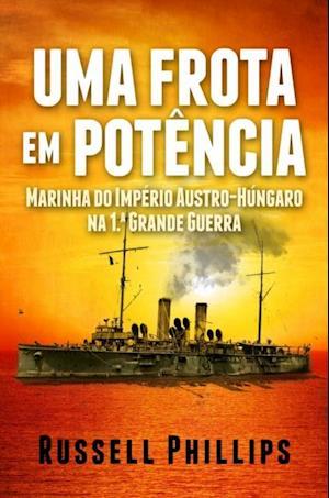 Uma Frota Em Potencia: Marinha Do Imperio Austro-Hungaro Na 1. Grande Guerra af Russell Phillips