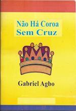Nao Ha Coroa Sem Cruz af Gabriel Agbo