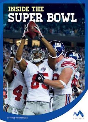 Inside the Super Bowl af Todd Kortemeier