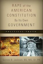 Rape of the American Constitution by Its Own Government