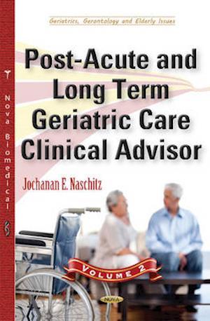 Post-Acute and Long Term Geriatric Care Clinical Advisor af Jochanan E. Naschitz