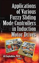 Applications of Various Fuzzy Sliding Mode Controllers in Induction Motor Drives (Electrical Engineering Developments)