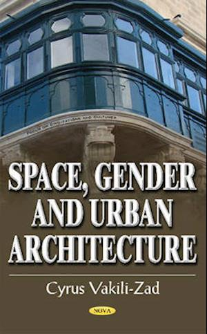 Space, Gender and Urban Architecture af Cyrus Vakili-Zad