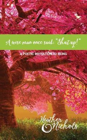 Bog, paperback A Wise Man Once Said - Shut Up! af Heather Nichols